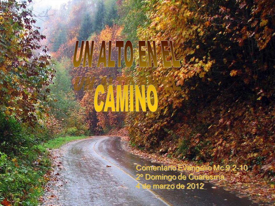 Comentario Evangelio Mc 9,2-10 2º Domingo de Cuaresma 4 de marzo de 2012