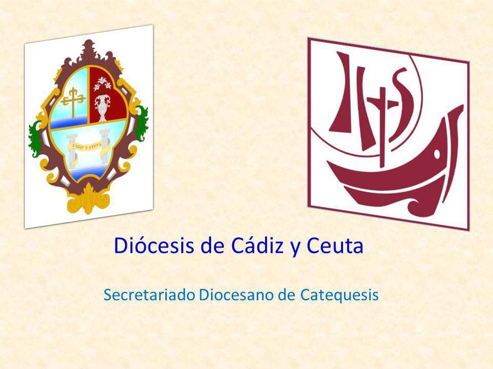 Diócesis de Cádiz y Ceuta Secretariado Diocesano de Catequesis