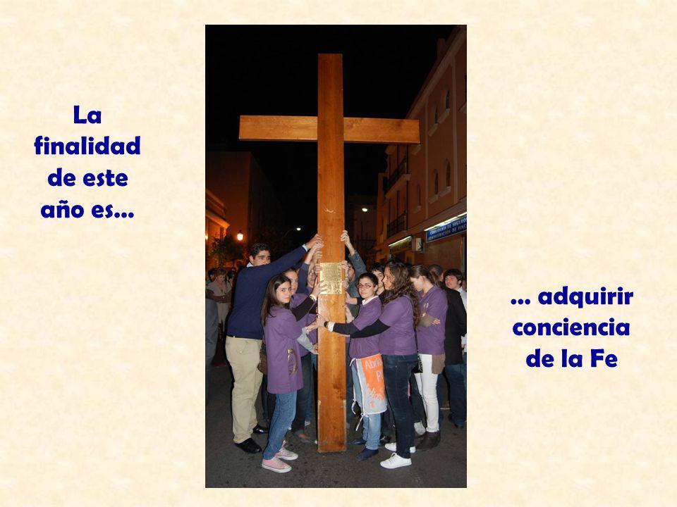 La finalidad de este año es… … adquirir conciencia de la Fe