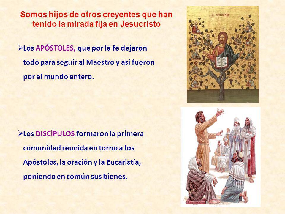 Los APÓSTOLES, que por la fe dejaron todo para seguir al Maestro y así fueron por el mundo entero. Los DISCÍPULOS formaron la primera comunidad reunid