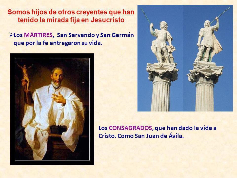Los MÁRTIRES, San Servando y San Germán que por la fe entregaron su vida. Somos hijos de otros creyentes que han tenido la mirada fija en Jesucristo L