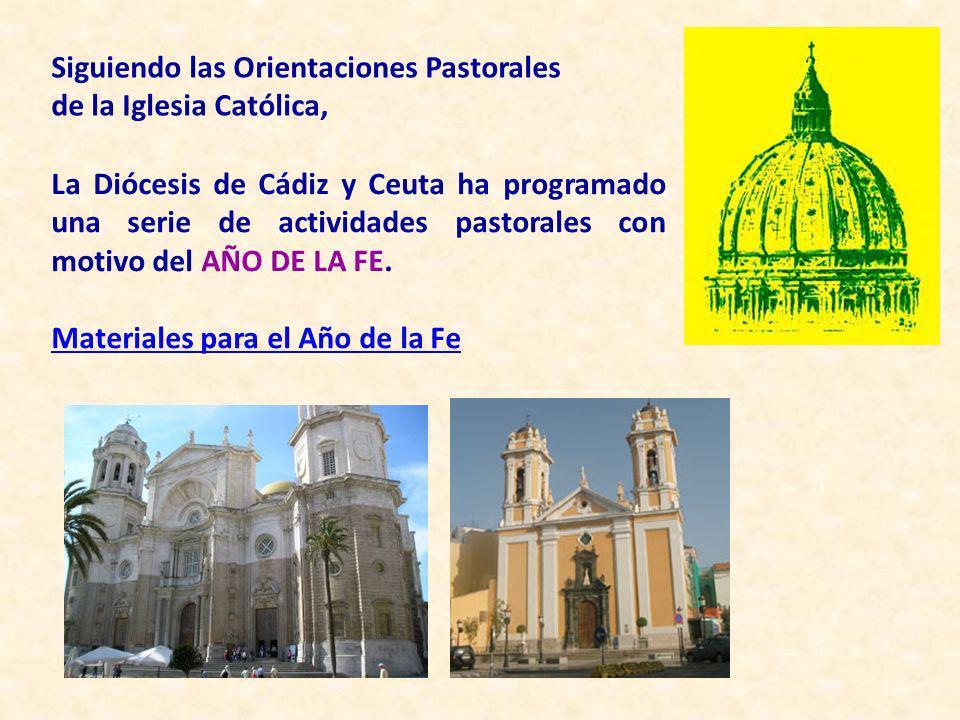 Siguiendo las Orientaciones Pastorales de la Iglesia Católica, La Diócesis de Cádiz y Ceuta ha programado una serie de actividades pastorales con moti