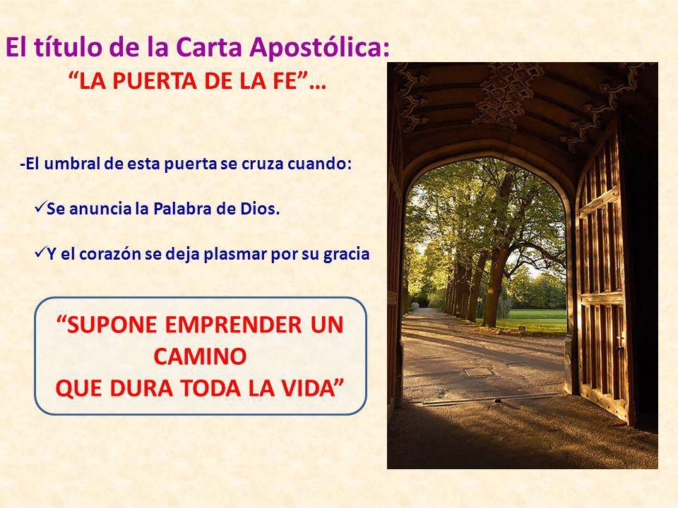 -El umbral de esta puerta se cruza cuando: Se anuncia la Palabra de Dios. Y el corazón se deja plasmar por su gracia SUPONE EMPRENDER UN CAMINO QUE DU