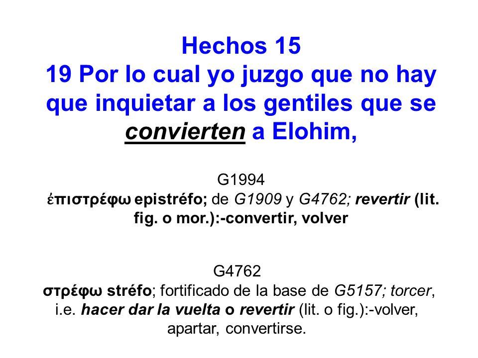 Hechos 15 19 Por lo cual yo juzgo que no hay que inquietar a los gentiles que se convierten a Elohim, G4762 στρέφω stréfo; fortificado de la base de G