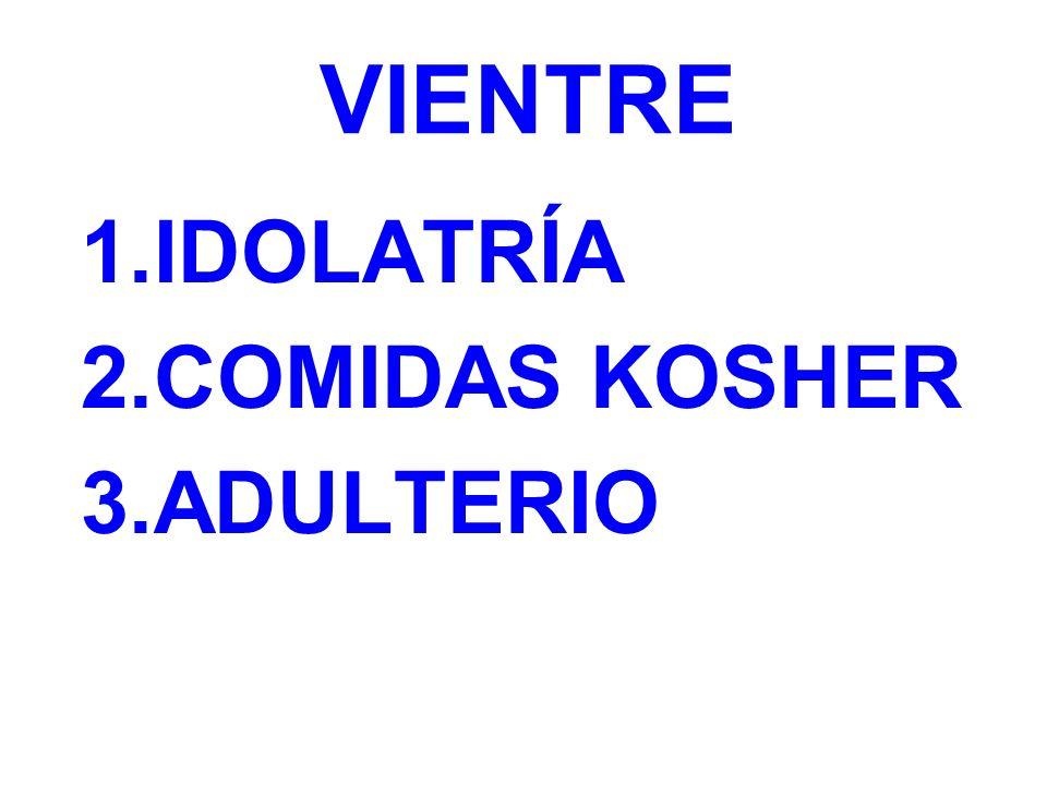 VIENTRE 1.IDOLATRÍA 2.COMIDAS KOSHER 3.ADULTERIO