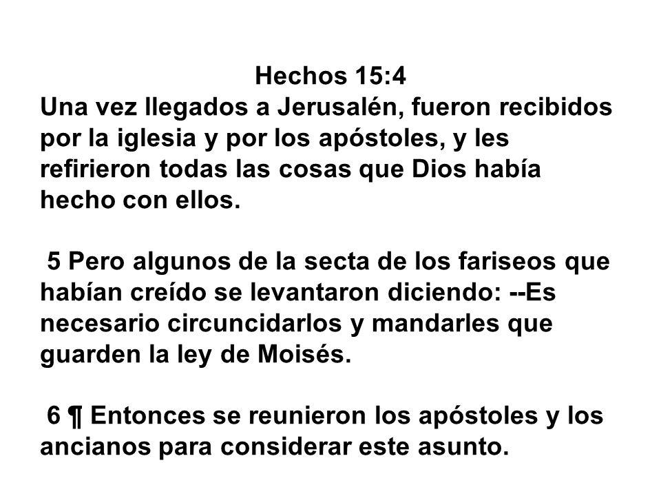 Hechos 15:4 Una vez llegados a Jerusalén, fueron recibidos por la iglesia y por los apóstoles, y les refirieron todas las cosas que Dios había hecho c