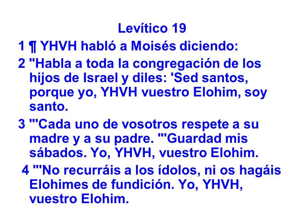 Levítico 19 1 ¶ YHVH habló a Moisés diciendo: 2