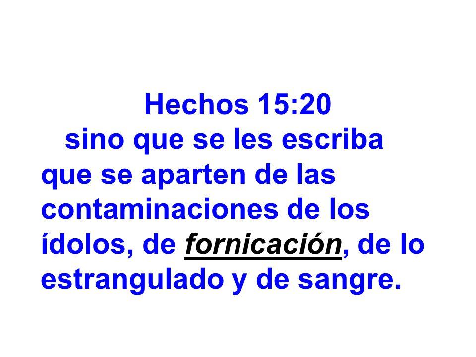 Hechos 15:20 sino que se les escriba que se aparten de las contaminaciones de los ídolos, de fornicación, de lo estrangulado y de sangre.