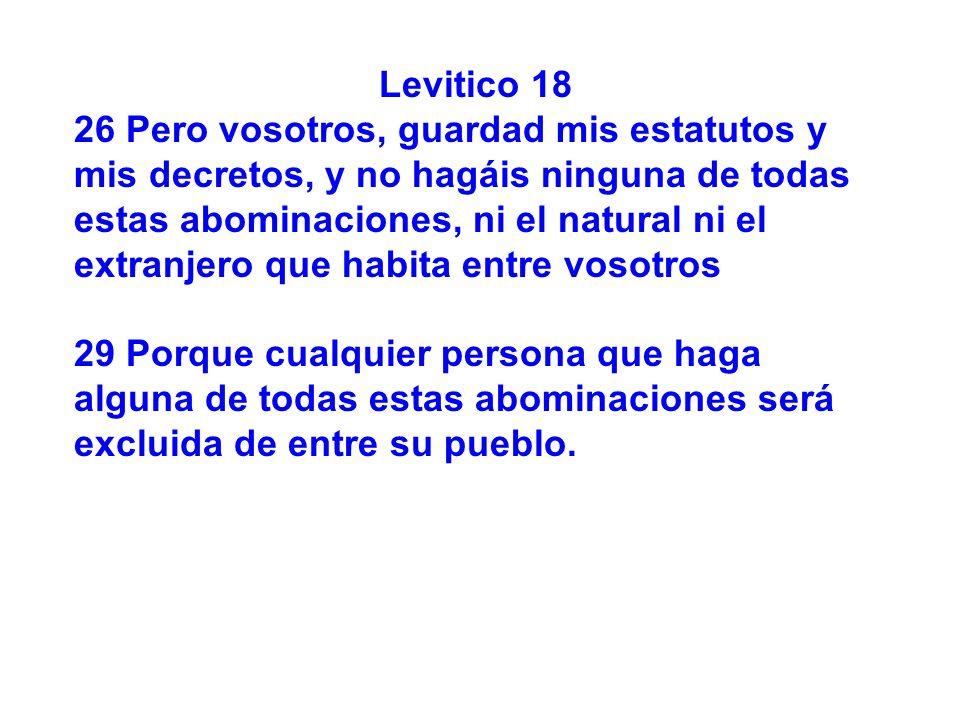 Levitico 18 26 Pero vosotros, guardad mis estatutos y mis decretos, y no hagáis ninguna de todas estas abominaciones, ni el natural ni el extranjero q
