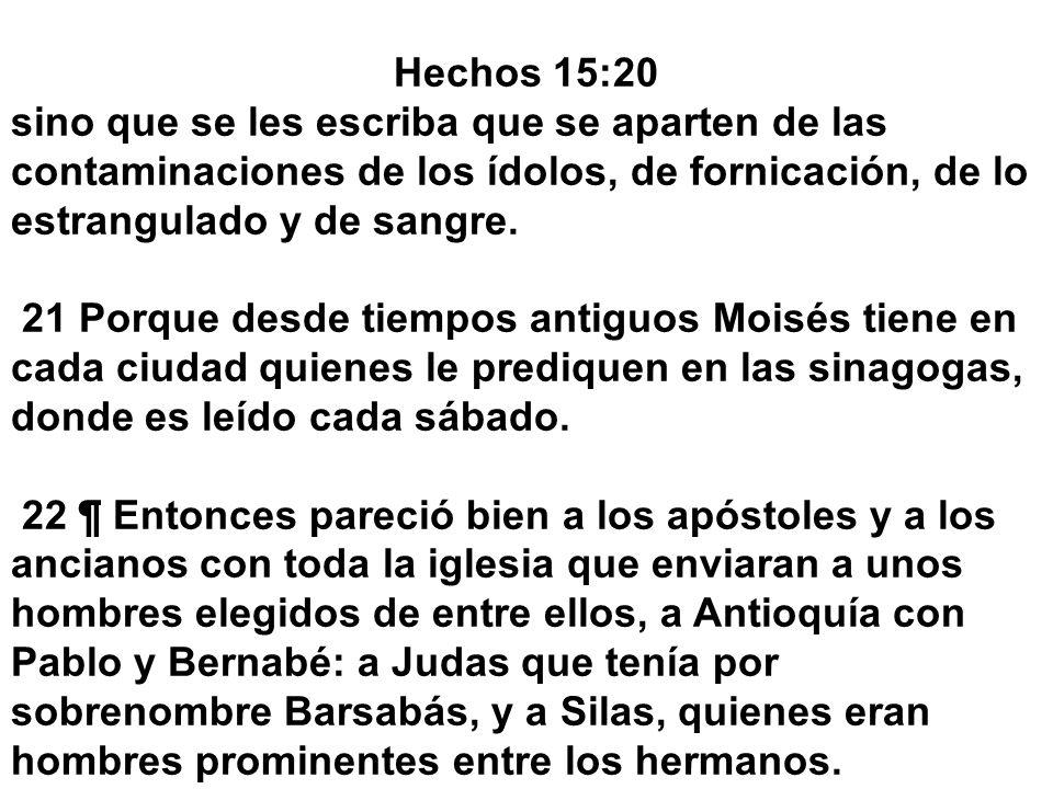 Hechos 15:20 sino que se les escriba que se aparten de las contaminaciones de los ídolos, de fornicación, de lo estrangulado y de sangre. 21 Porque de