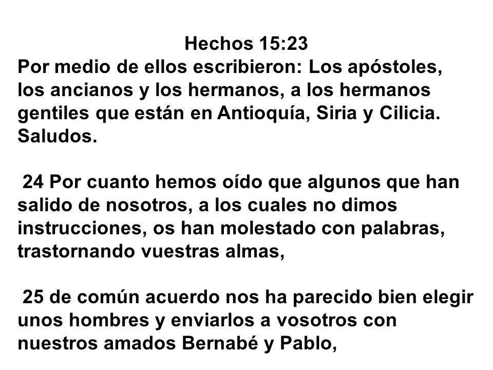 Hechos 15:23 Por medio de ellos escribieron: Los apóstoles, los ancianos y los hermanos, a los hermanos gentiles que están en Antioquía, Siria y Cilic