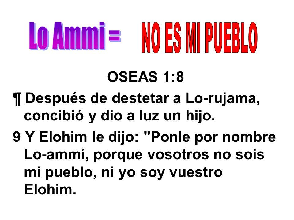 OSEAS 1:8 ¶ Después de destetar a Lo-rujama, concibió y dio a luz un hijo. 9 Y Elohim le dijo: