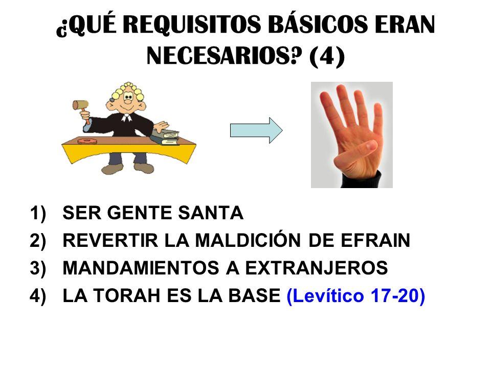 ¿QUÉ REQUISITOS BÁSICOS ERAN NECESARIOS? (4) 1)SER GENTE SANTA 2) REVERTIR LA MALDICIÓN DE EFRAIN 3) MANDAMIENTOS A EXTRANJEROS 4) LA TORAH ES LA BASE