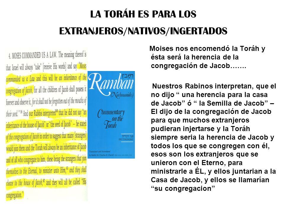 LA TORÁH ES PARA LOS EXTRANJEROS/NATIVOS/INGERTADOS Moises nos encomendó la Toráh y ésta será la herencia de la congregación de Jacob……. Nuestros Rabi