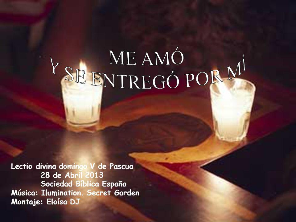 Lectio divina domingo V de Pascua 28 de Abril 2013 Sociedad Bíblica España Música: Ilumination.