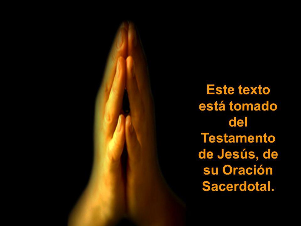Este texto está tomado del Testamento de Jesús, de su Oración Sacerdotal.