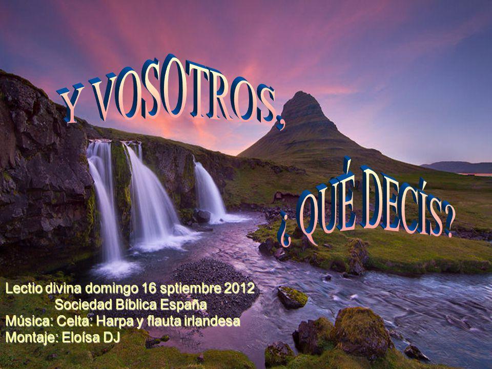 Lectio divina domingo 16 sptiembre 2012 Sociedad Bíblica España Música: Celta: Harpa y flauta irlandesa Montaje: Eloísa DJ