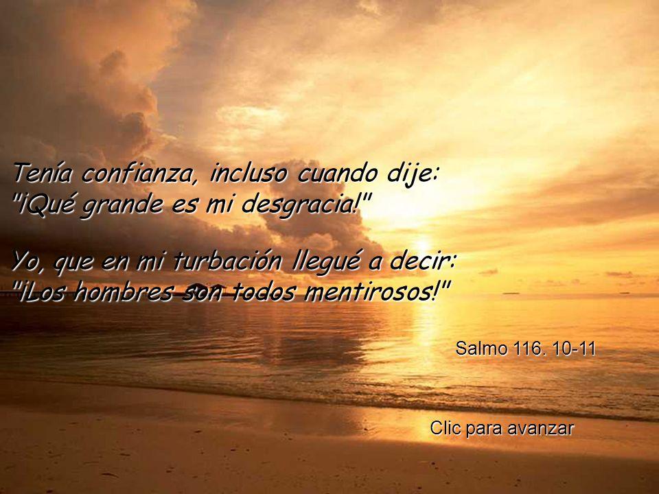 El salmista dice Yo tenía fe, a pesar de que decía que era grande mi aflicción