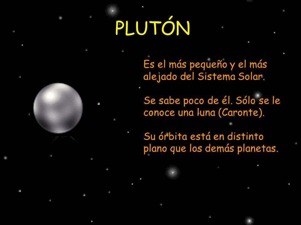 PLUTÓN Es el más pequeño y el más alejado del Sistema Solar. Se sabe poco de él. Sólo se le conoce una luna (Caronte). Su órbita está en distinto plan