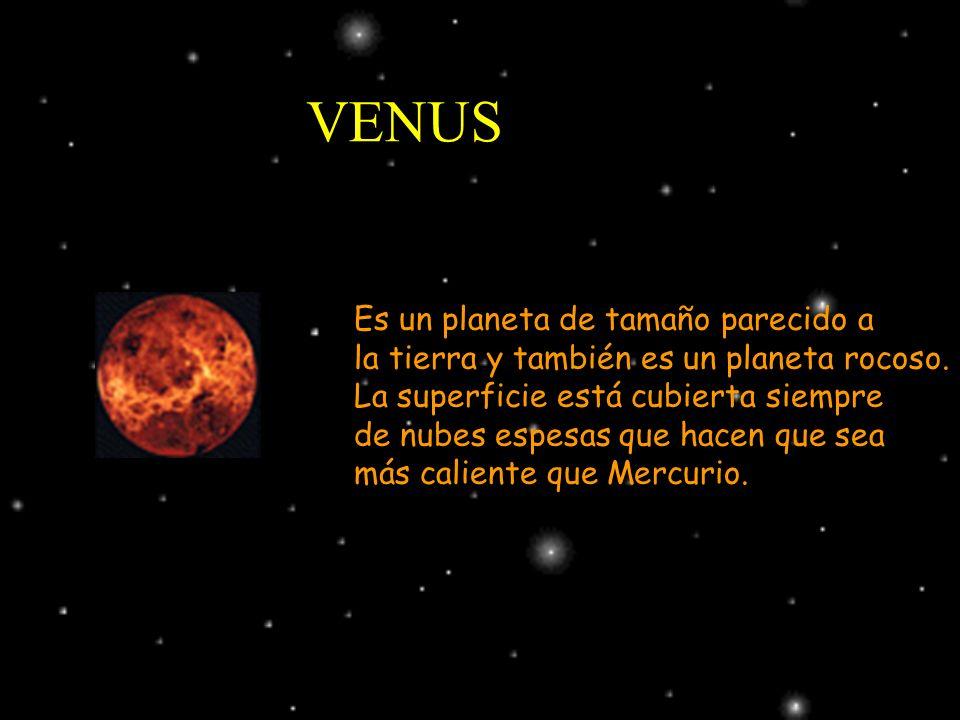 VENUS Es un planeta de tamaño parecido a la tierra y también es un planeta rocoso. La superficie está cubierta siempre de nubes espesas que hacen que
