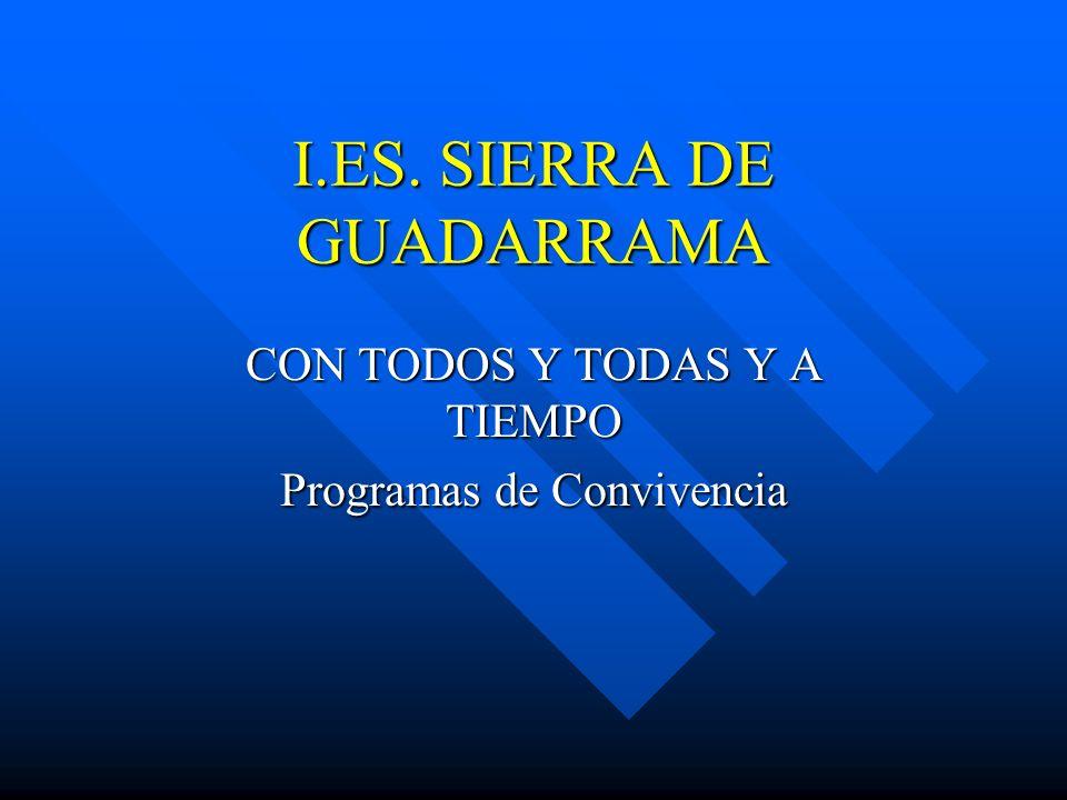 I.ES. SIERRA DE GUADARRAMA CON TODOS Y TODAS Y A TIEMPO Programas de Convivencia