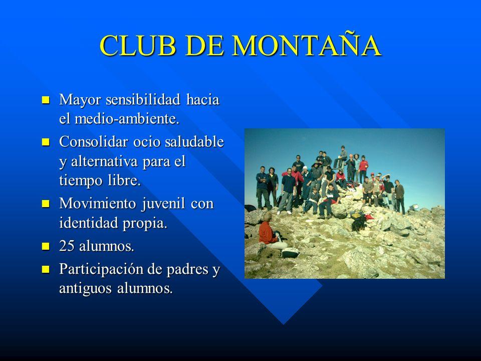 CLUB DE MONTAÑA Mayor sensibilidad hacia el medio-ambiente. Mayor sensibilidad hacia el medio-ambiente. Consolidar ocio saludable y alternativa para e