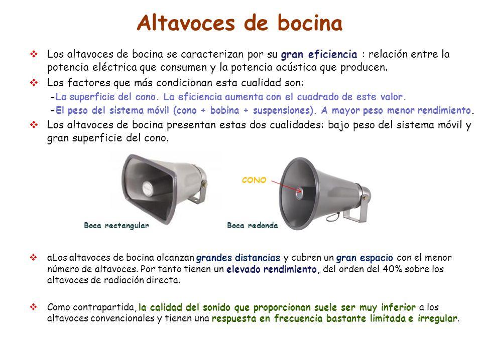 Los altavoces de bocina se caracterizan por su gran eficiencia : relación entre la potencia eléctrica que consumen y la potencia acústica que producen