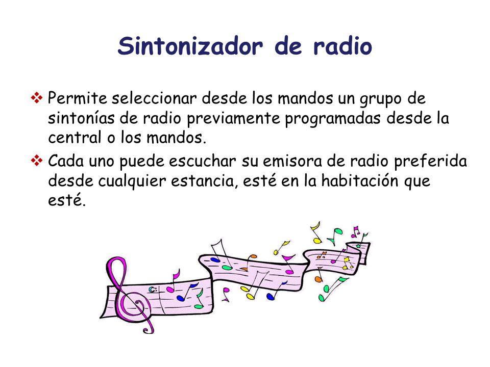 Sintonizador de radio Permite seleccionar desde los mandos un grupo de sintonías de radio previamente programadas desde la central o los mandos. Cada