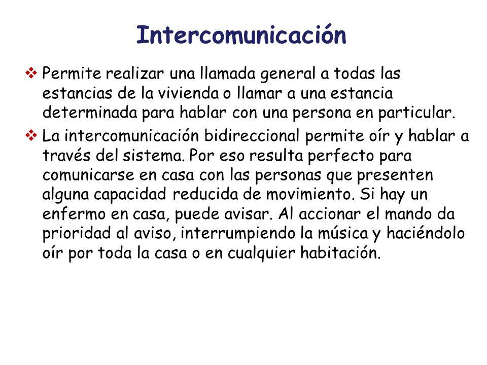 Intercomunicación Permite realizar una llamada general a todas las estancias de la vivienda o llamar a una estancia determinada para hablar con una pe