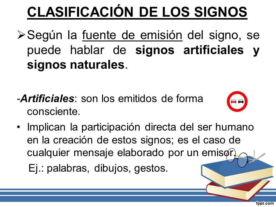 CLASIFICACIÓN DE LOS SIGNOS Según la fuente de emisión del signo, se puede hablar de signos artificiales y signos naturales. -Artificiales: son los em