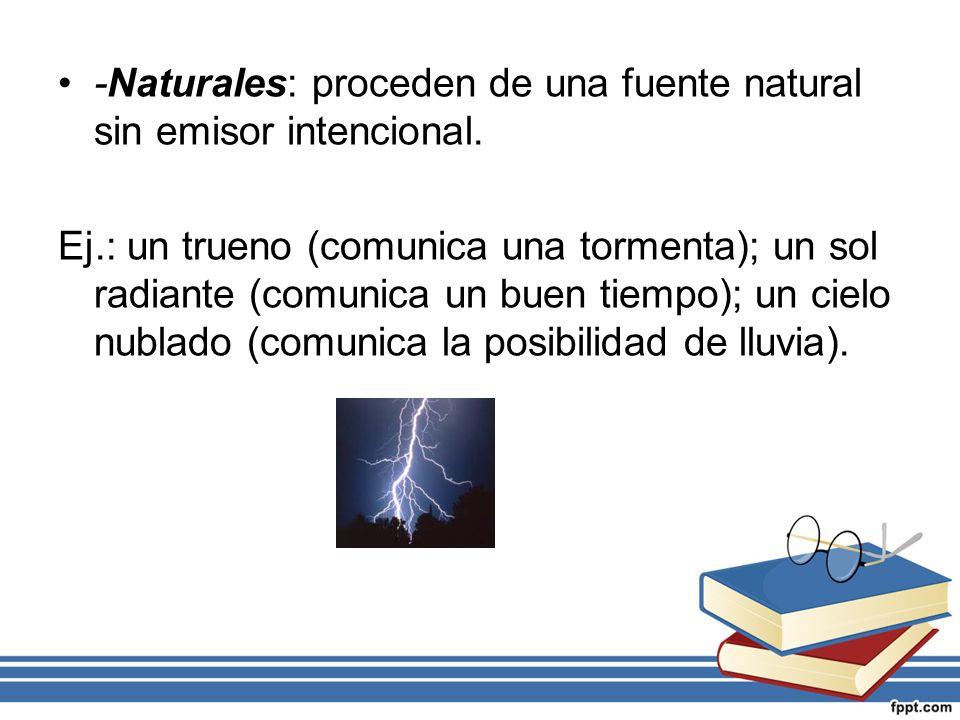 -Naturales: proceden de una fuente natural sin emisor intencional. Ej.: un trueno (comunica una tormenta); un sol radiante (comunica un buen tiempo);