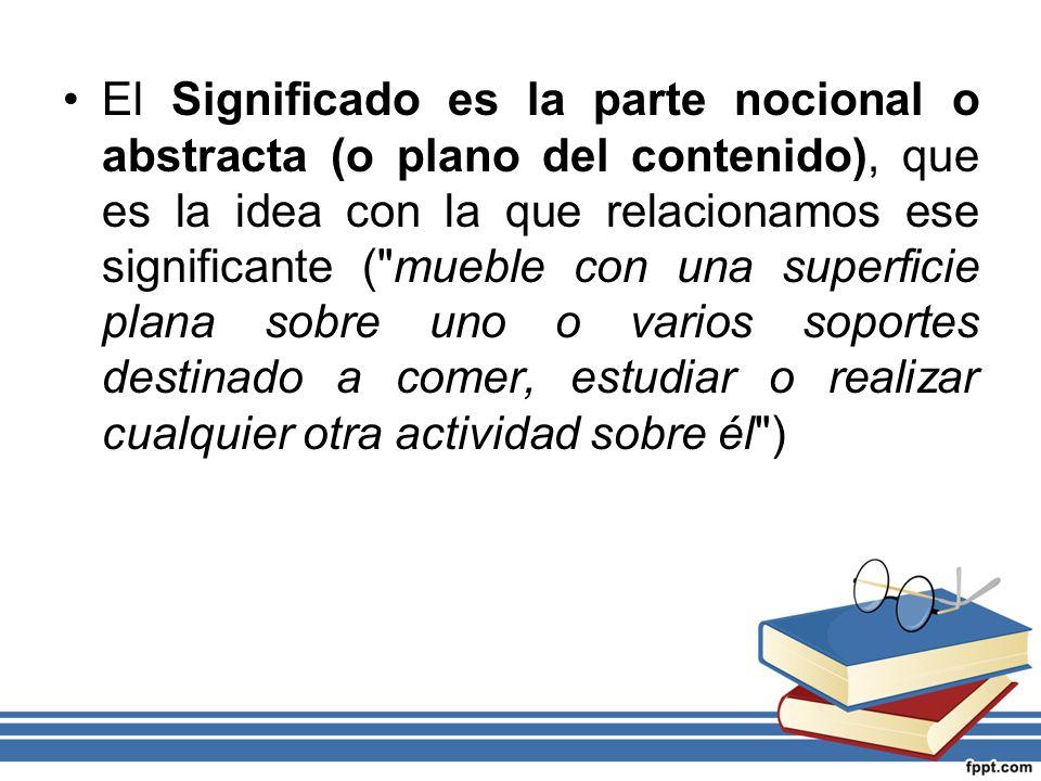 El Significado es la parte nocional o abstracta (o plano del contenido), que es la idea con la que relacionamos ese significante (