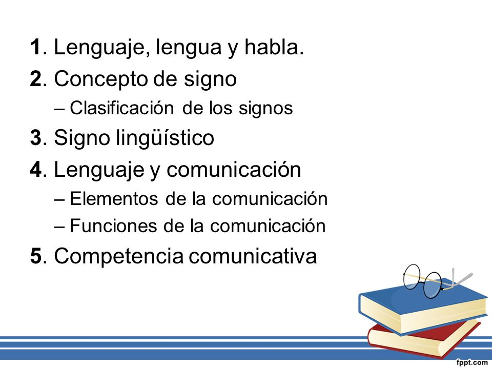 1. Lenguaje, lengua y habla. 2. Concepto de signo –Clasificación de los signos 3. Signo lingüístico 4. Lenguaje y comunicación –Elementos de la comuni