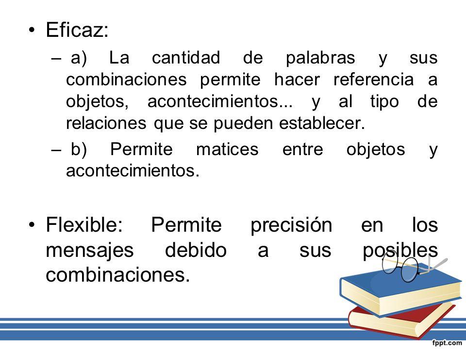 Eficaz: – a) La cantidad de palabras y sus combinaciones permite hacer referencia a objetos, acontecimientos... y al tipo de relaciones que se pueden