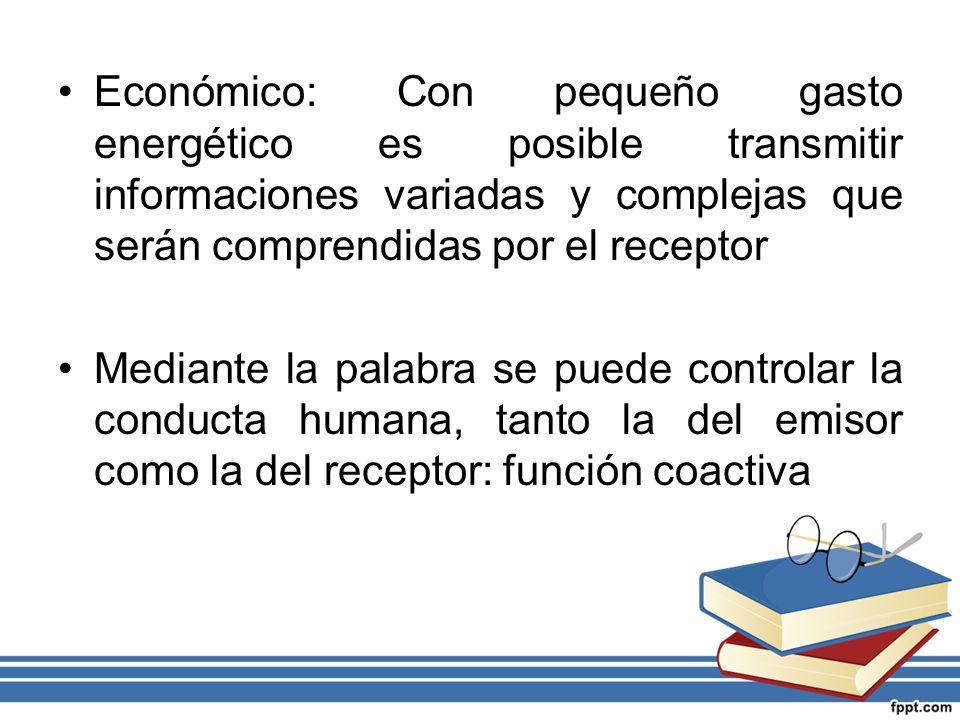 Económico: Con pequeño gasto energético es posible transmitir informaciones variadas y complejas que serán comprendidas por el receptor Mediante la pa