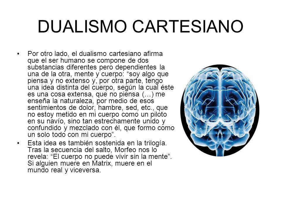 DUALISMO CARTESIANO Por otro lado, el dualismo cartesiano afirma que el ser humano se compone de dos substancias diferentes pero dependientes la una d