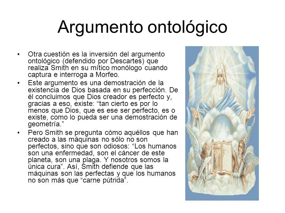 Argumento ontológico Otra cuestión es la inversión del argumento ontológico (defendido por Descartes) que realiza Smith en su mítico monólogo cuando c