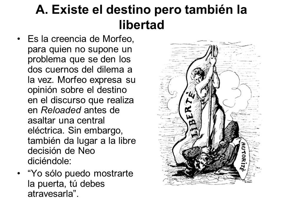 A. Existe el destino pero también la libertad Es la creencia de Morfeo, para quien no supone un problema que se den los dos cuernos del dilema a la ve