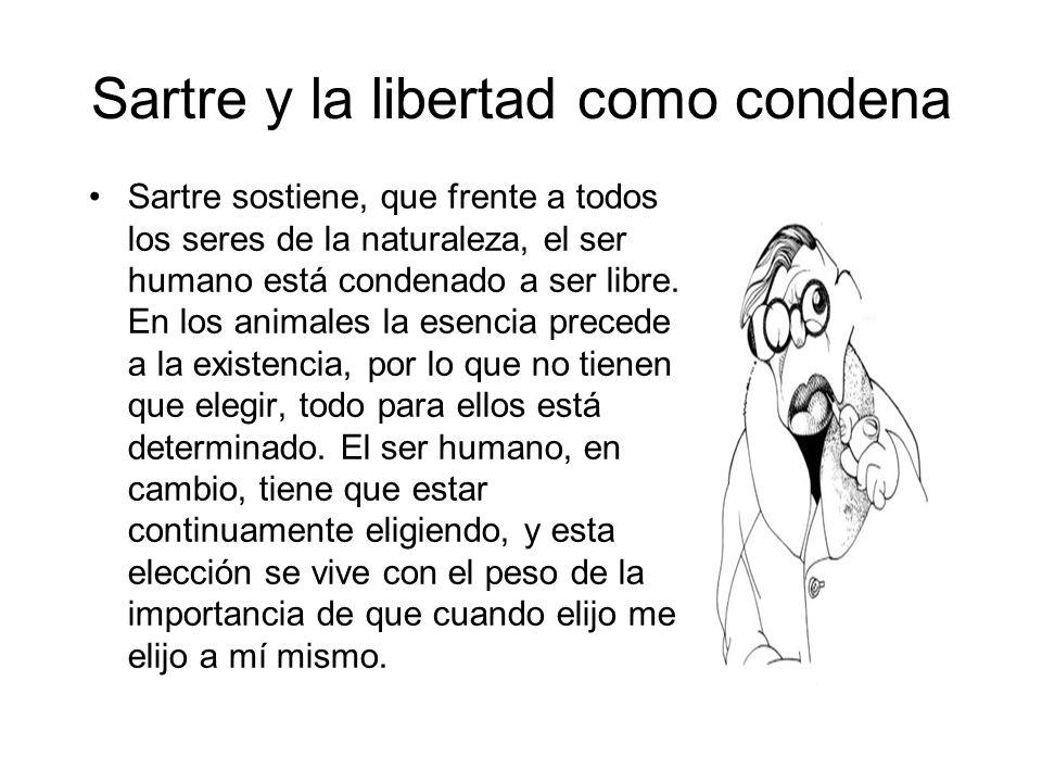 Sartre y la libertad como condena Sartre sostiene, que frente a todos los seres de la naturaleza, el ser humano está condenado a ser libre. En los ani