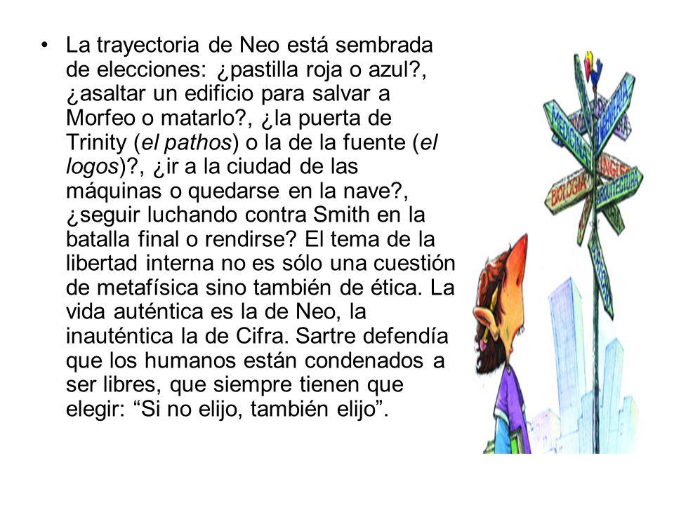 La trayectoria de Neo está sembrada de elecciones: ¿pastilla roja o azul?, ¿asaltar un edificio para salvar a Morfeo o matarlo?, ¿la puerta de Trinity
