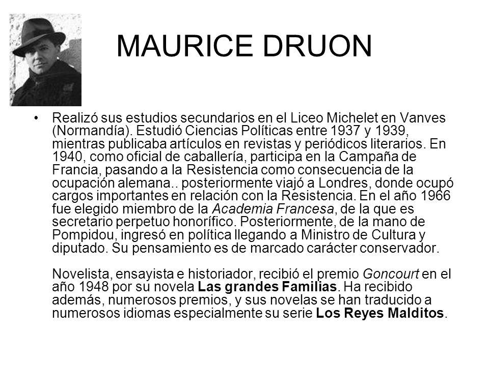 MAURICE DRUON Realizó sus estudios secundarios en el Liceo Michelet en Vanves (Normandía). Estudió Ciencias Políticas entre 1937 y 1939, mientras publ