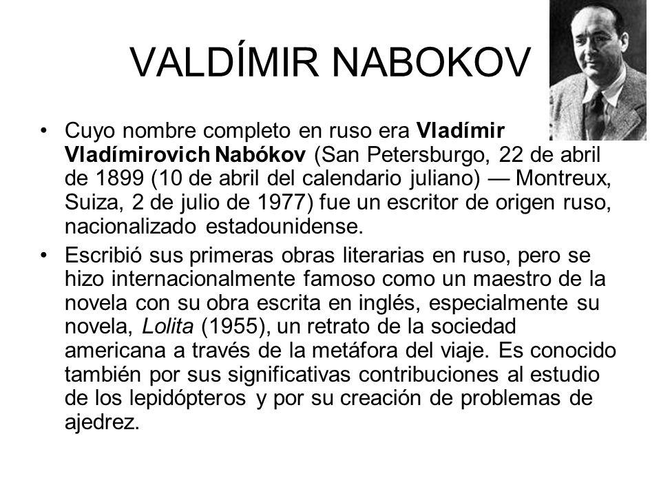 VALDÍMIR NABOKOV Cuyo nombre completo en ruso era Vladímir Vladímirovich Nabókov (San Petersburgo, 22 de abril de 1899 (10 de abril del calendario jul