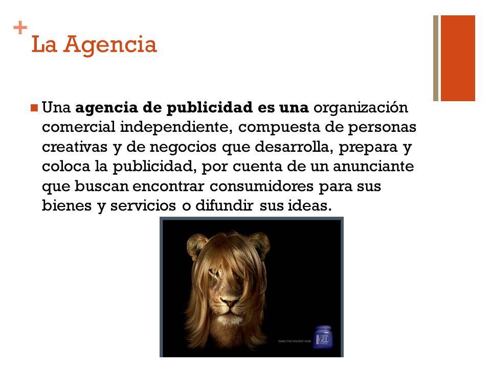 + La Agencia Una agencia de publicidad es una organización comercial independiente, compuesta de personas creativas y de negocios que desarrolla, prep