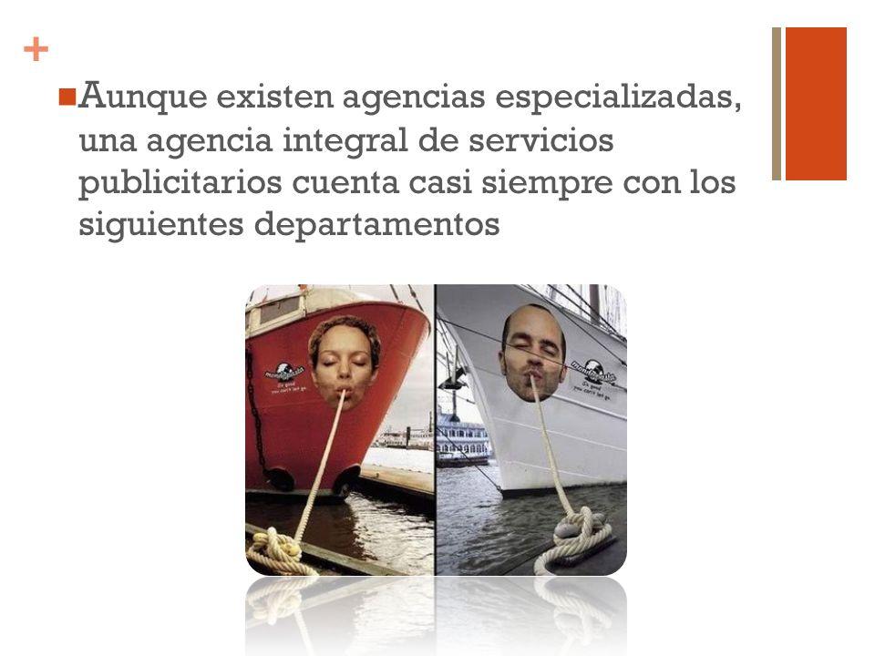 + A unque existen agencias especializadas, una agencia integral de servicios publicitarios cuenta casi siempre con los siguientes departamentos