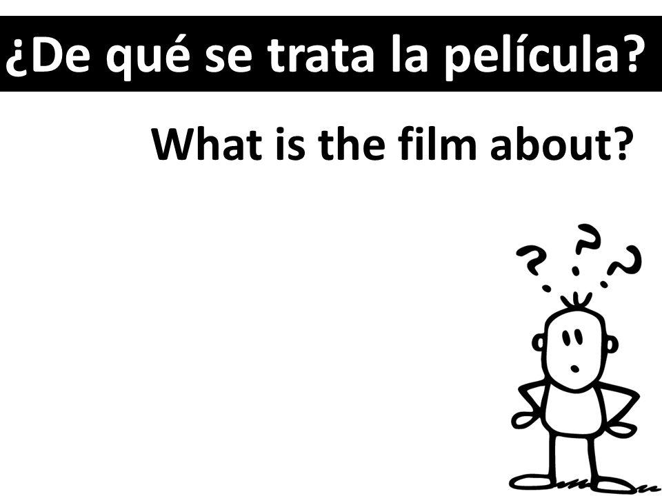 ¿De qué se trata la película? What is the film about?