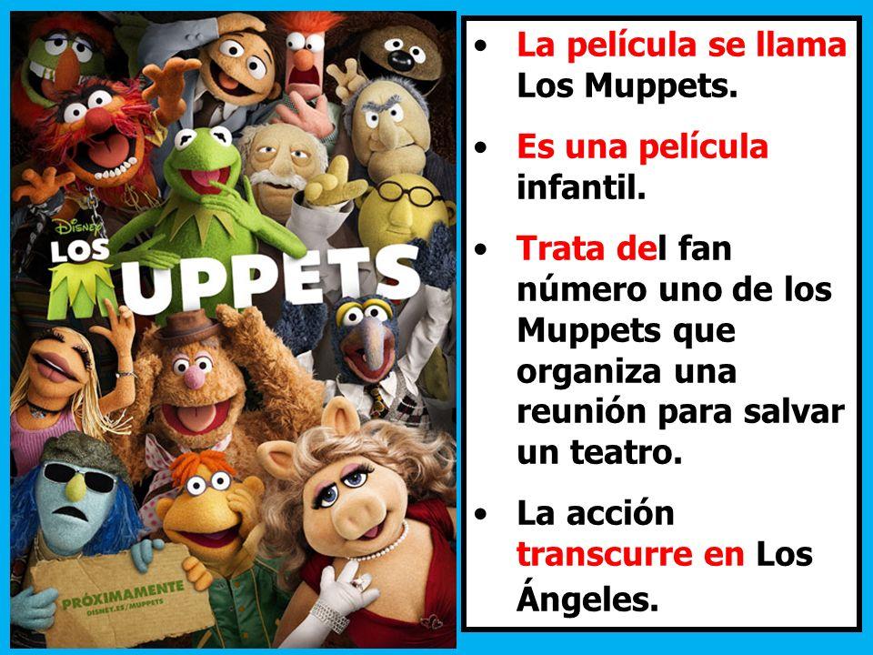 La película se llama Los Muppets. Es una película infantil. Trata del fan número uno de los Muppets que organiza una reunión para salvar un teatro. La