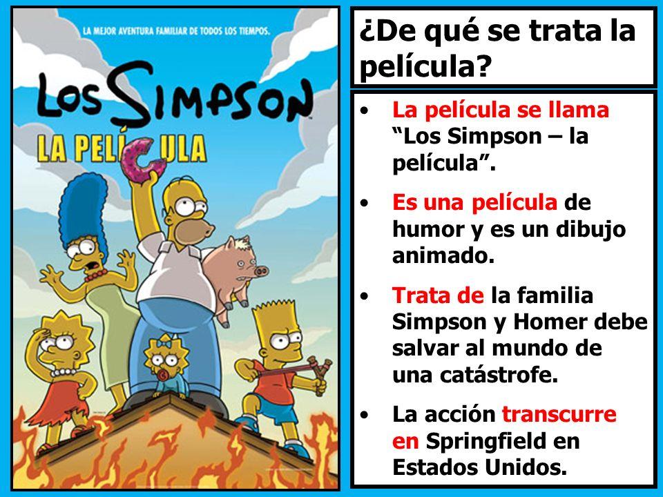 ¿De qué se trata la película? La película se llama Los Simpson – la película. Es una película de humor y es un dibujo animado. Trata de la familia Sim