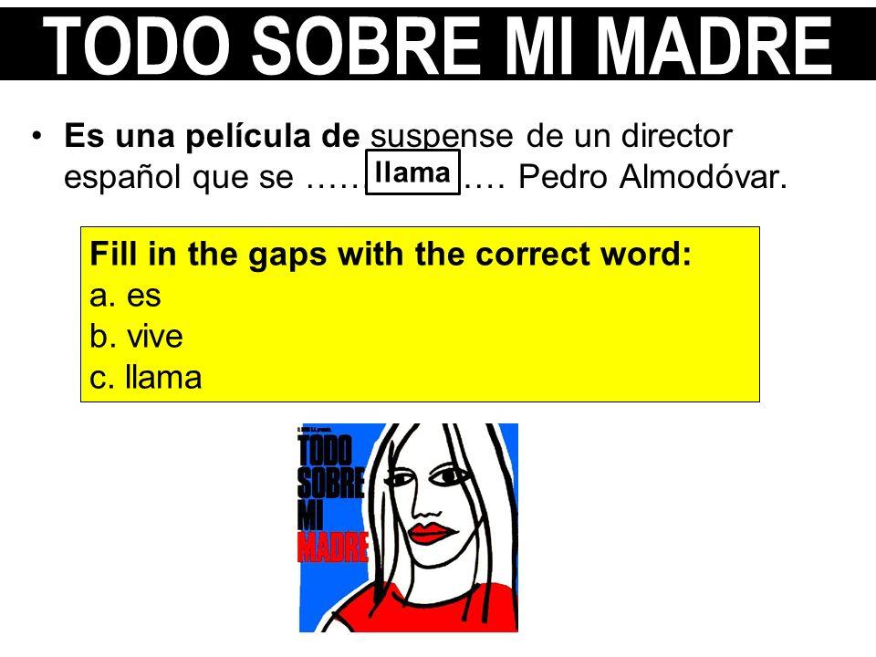 Es una película de suspense de un director español que se ……………… Pedro Almodóvar. Fill in the gaps with the correct word: a. es b. vive c. llama llama