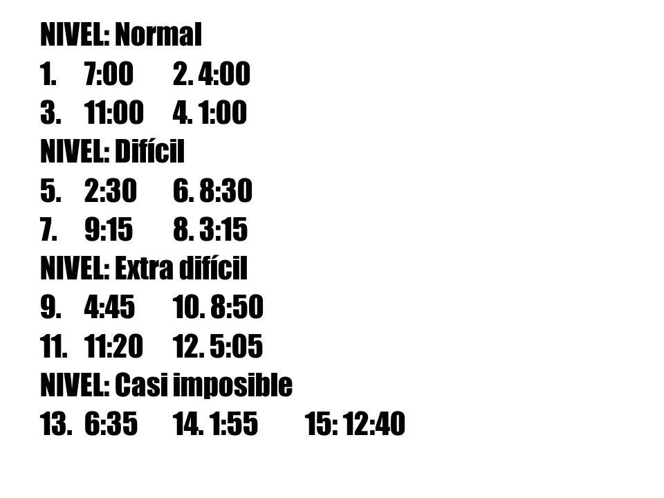 NIVEL: Normal 1.7:002. 4:00 3.11:004. 1:00 NIVEL: Difícil 5.2:306. 8:30 7.9:158. 3:15 NIVEL: Extra difícil 9.4:4510. 8:50 11.11:2012. 5:05 NIVEL: Casi