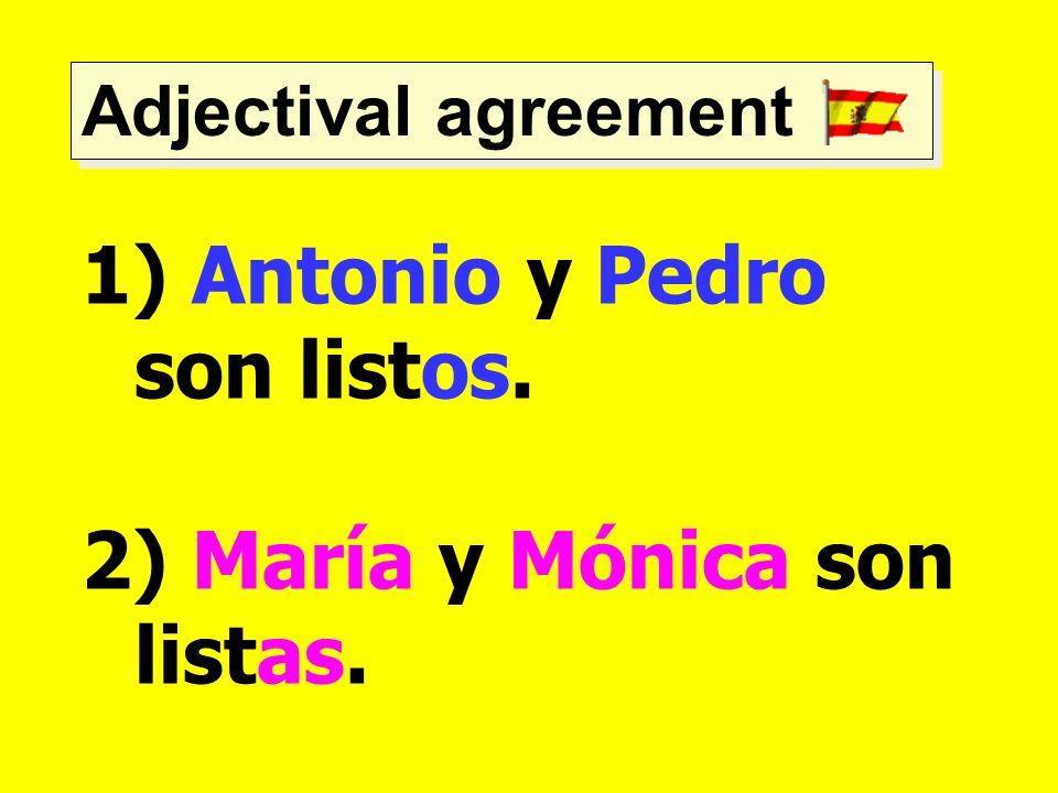 Adjectival agreement 1) Antonio y Pedro son listos. 2) María y Mónica son listas.